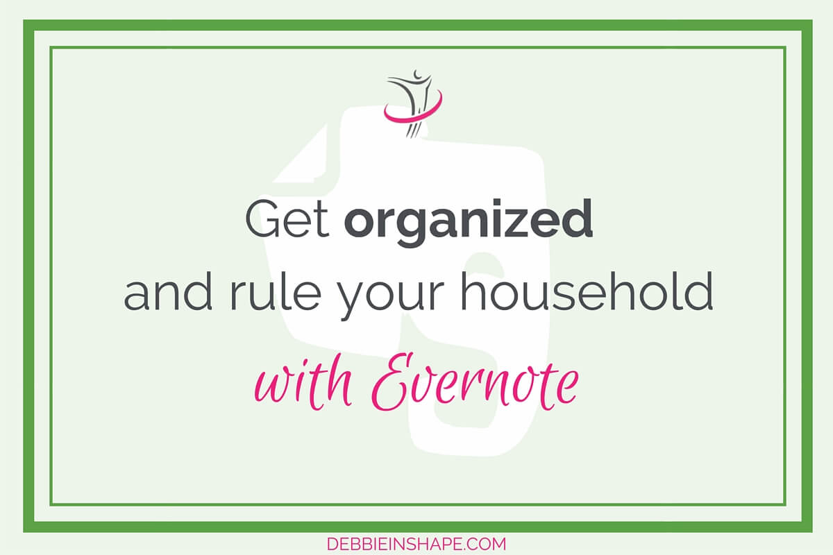 Get Organized and Rule Your Household with Evernote.