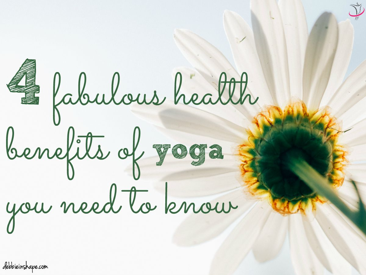 4 Fabulous Health Benefits of Yoga You Need to Know