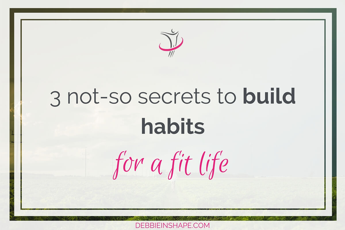 3 Not-So Secrets to Build Habits For a Fit Life