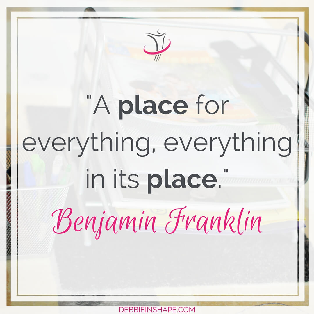 """A place for everything, everything in its place. "" - Benjamin Franklin"