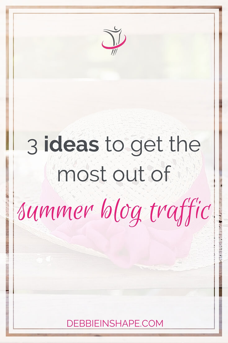 3 Ideas To Get The Most Out Of Summer Blog Traffic.