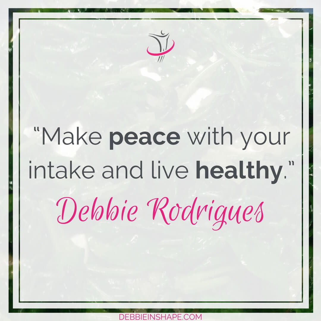 """Make peace with your intake and live healthy."" – Debbie Rodrigues"