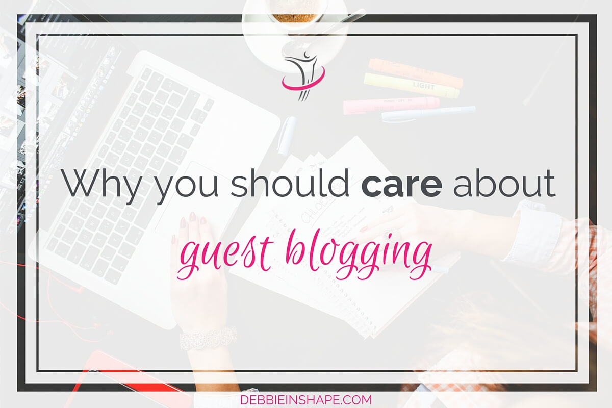 Why You Should Care About Guest Blogging