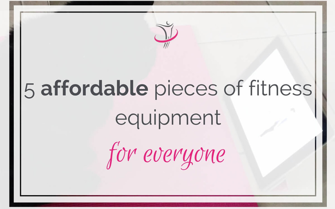 5 Affordable Pieces Of Fitness Equipment For Everyone