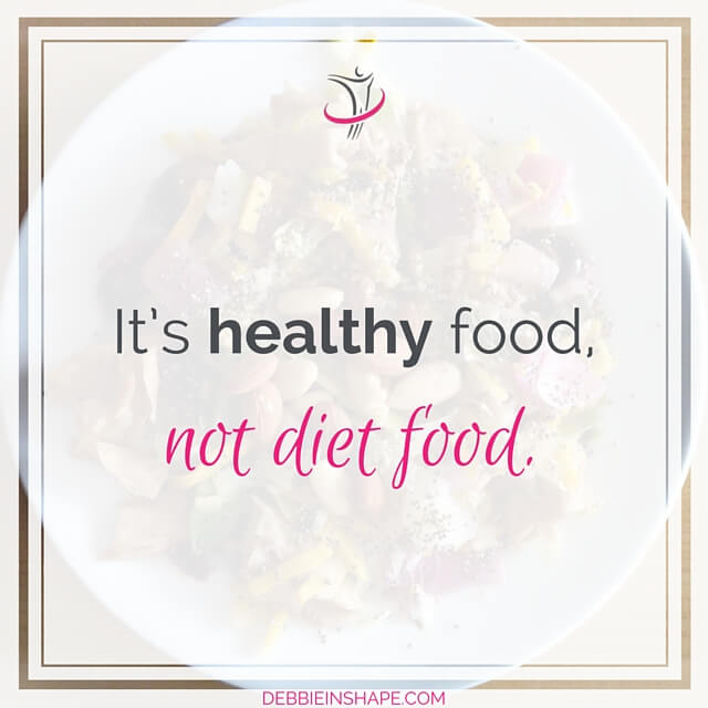 It's healthy food, not diet food.