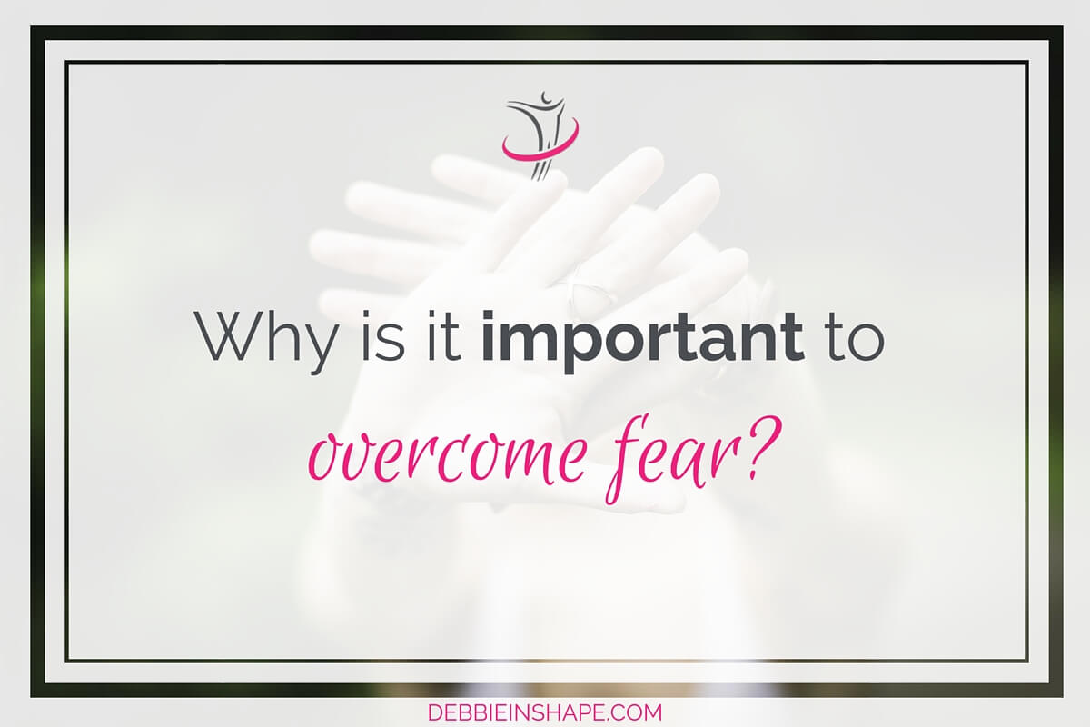 Why Is It Important To Overcome Fear?