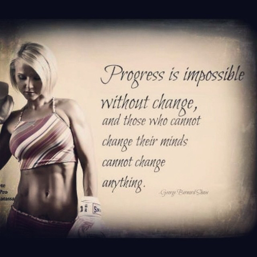 """Progress is impossible with change, and those who cannot change their minds cannot change anything."" - George Bernard Shaw"