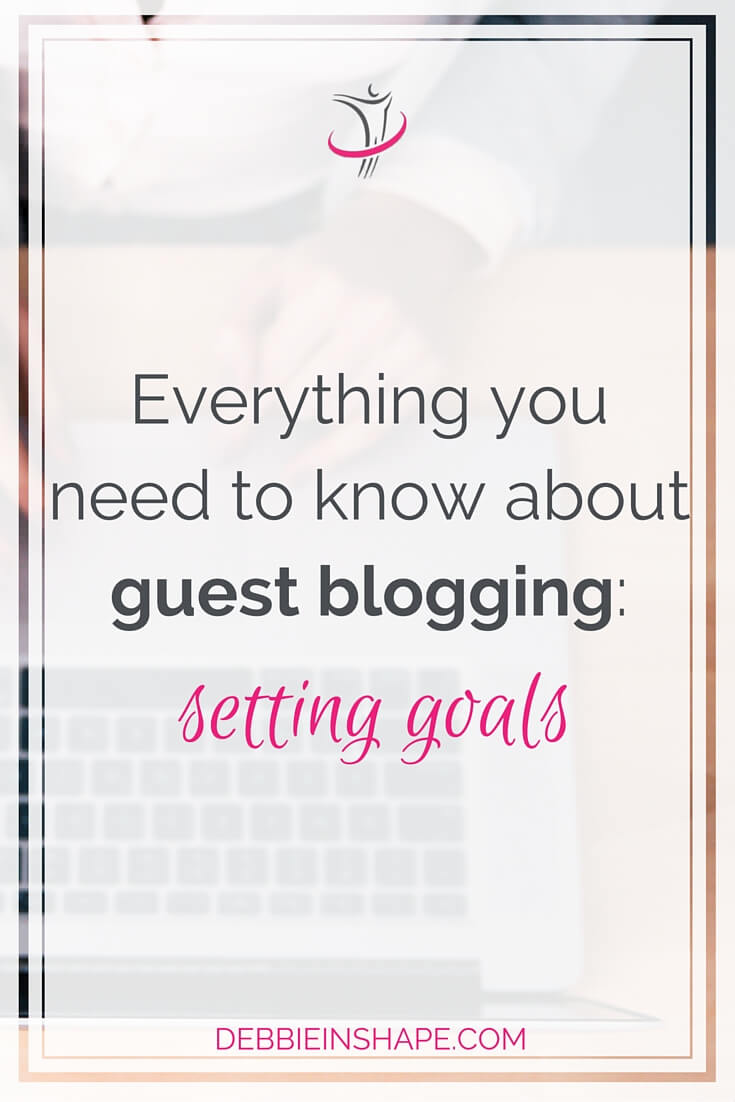 Everything You Need to Know About Guest Blogging: Setting Goals.