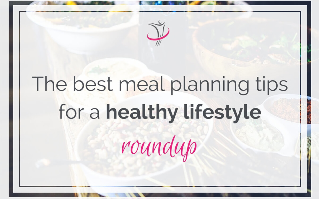 The Best Meal Planning Tips For a Healthy Lifestyle Roundup.