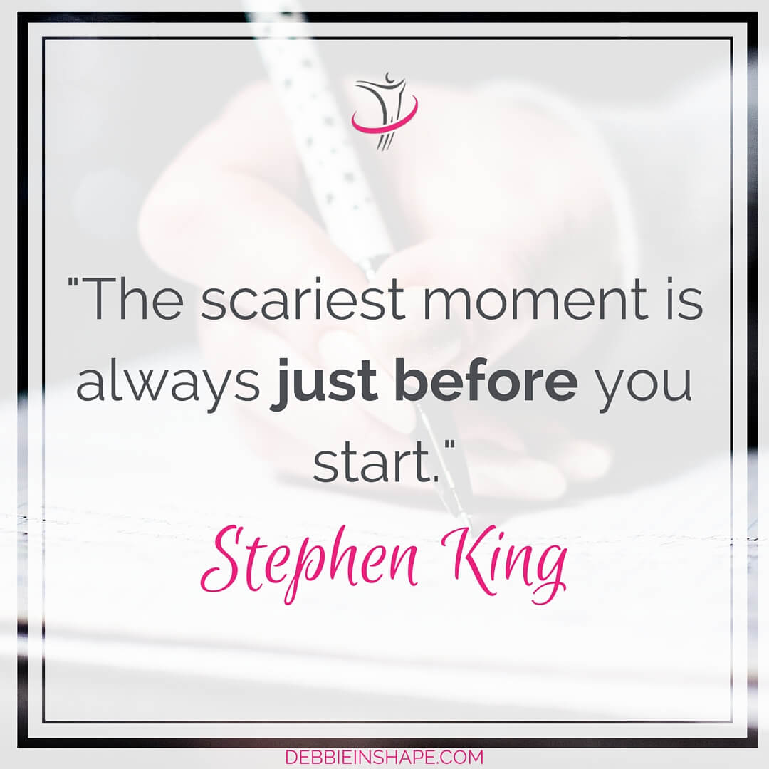 """The scariest moment is always just before you start."" - Stephen King"