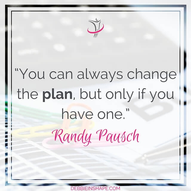 """You can always change the plan, but only if you have one."" - Randy Pausch"