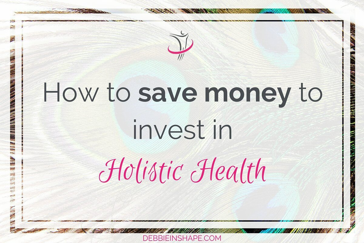 How To Save Money To Invest In Holistic Health