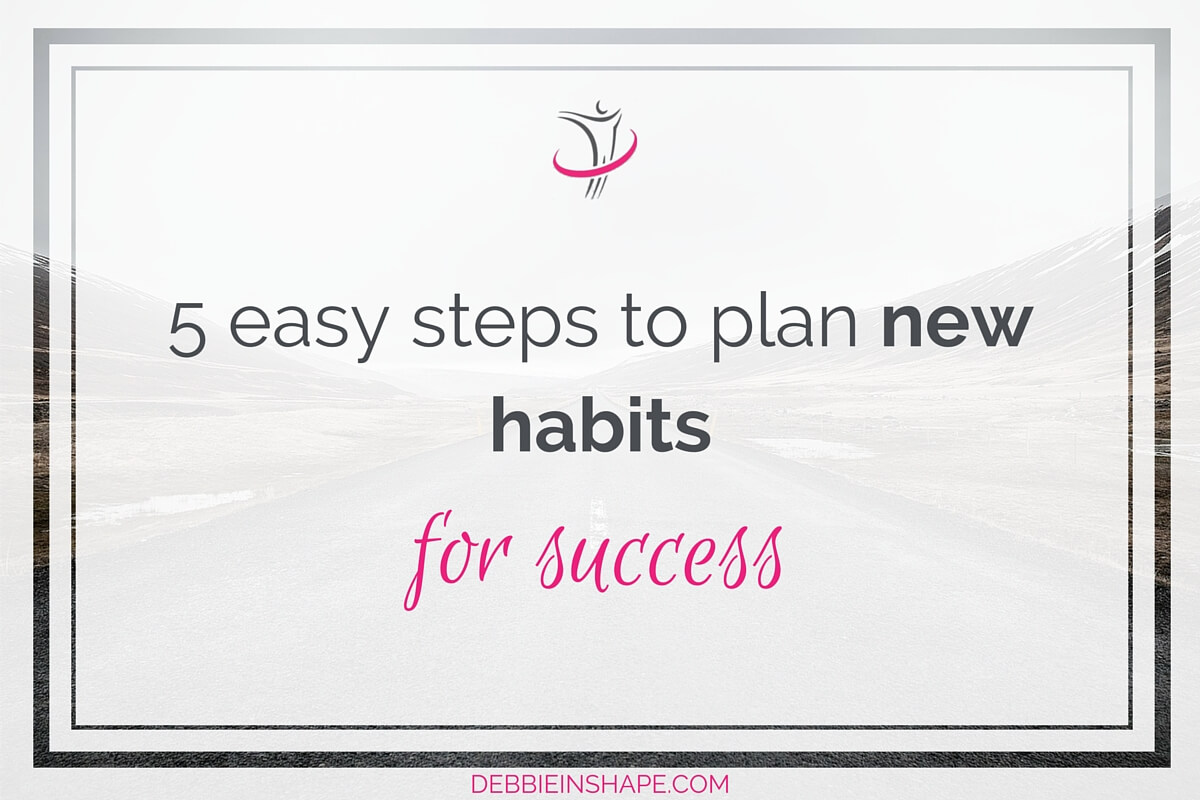 5 Easy Steps To Plan New Habits For Success.