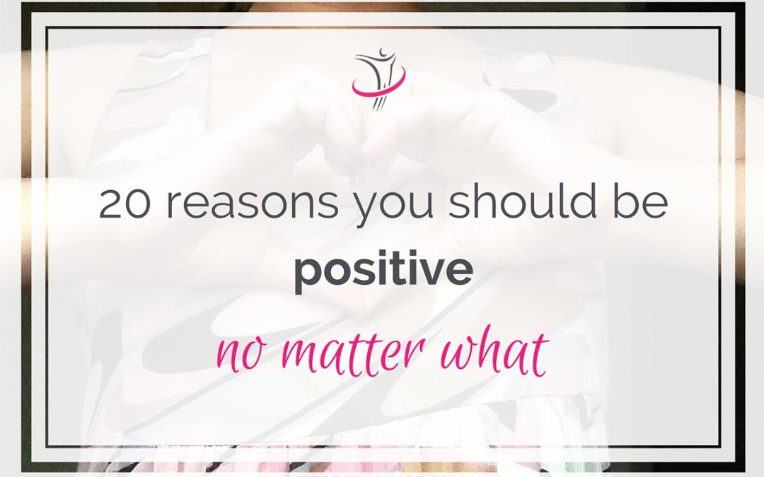 20 Reasons You Should Be Positive No Matter What