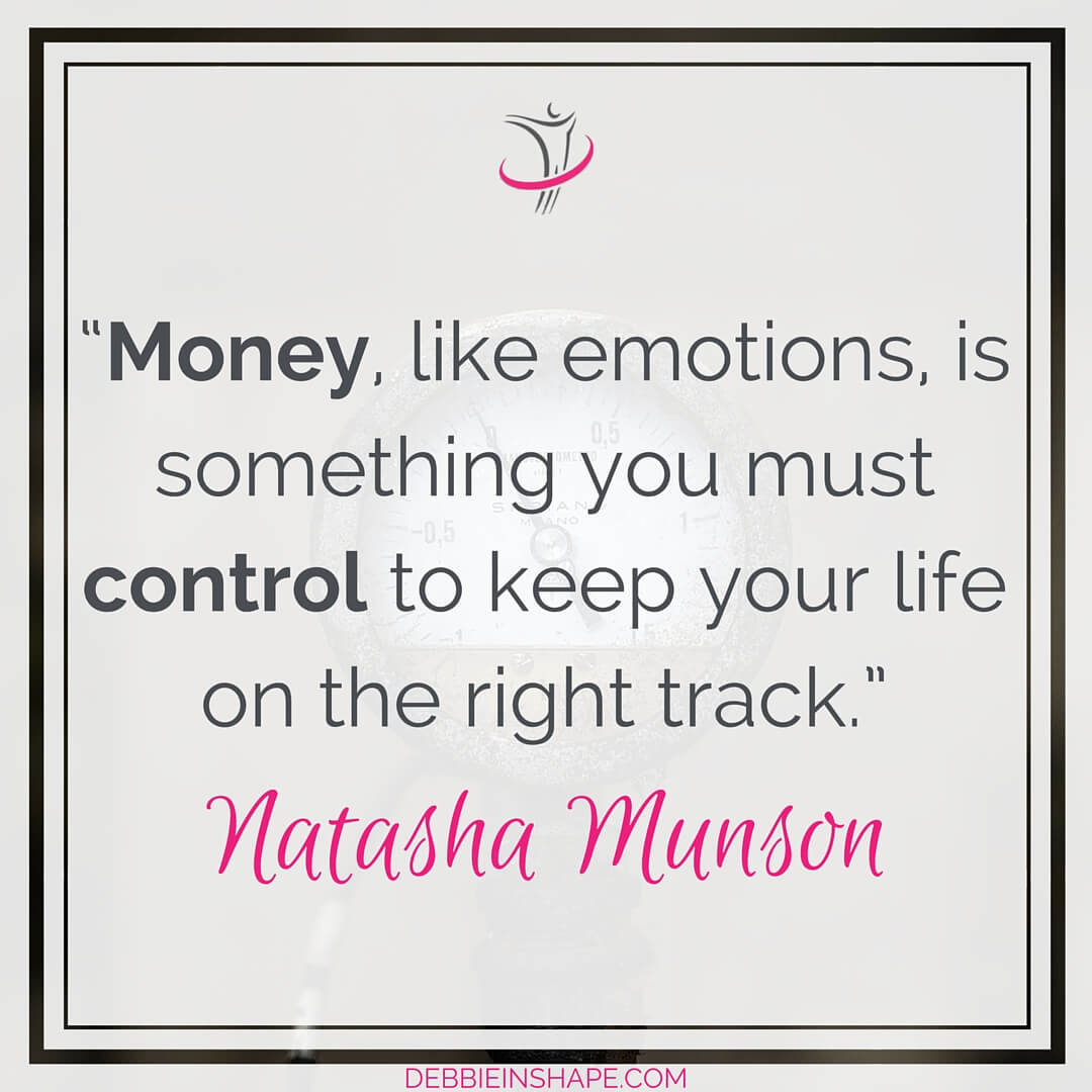 """Money, like emotions, is something you must control to keep your life on the right track."" - Natasha Munson"