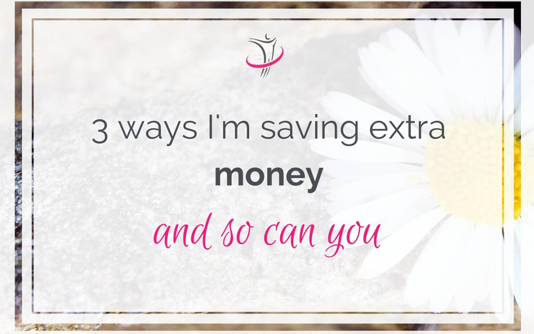 3 Ways I'm Saving Extra Money And So Can You