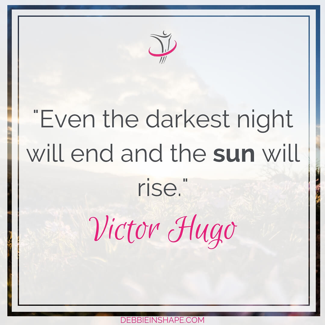 """Even the darkest night will end and the sun will rise."" - Victor Hugo"