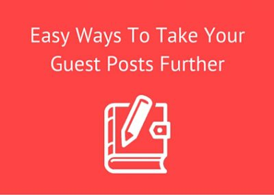 5 Easy Ways To Take Your Guest Posts Further