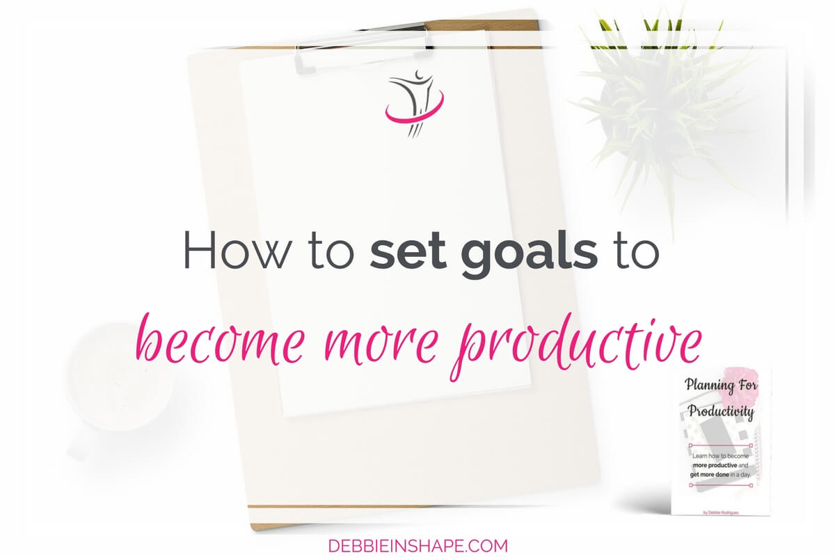 How To Set Goals To Become More Productive