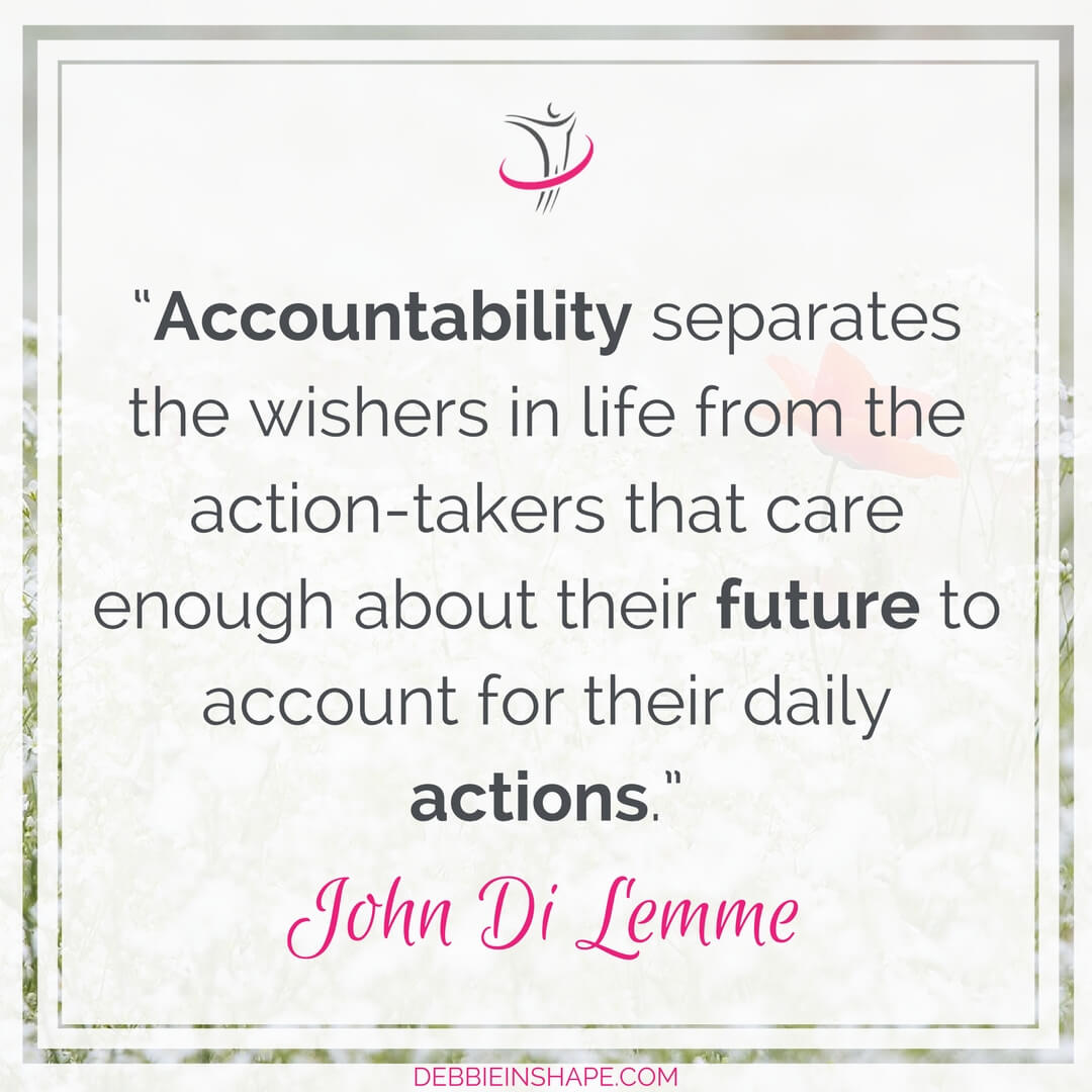 """Accountability separates the wishers in life from the action-takers that care enough about their future to account for their daily actions."" - John Di Lemme"