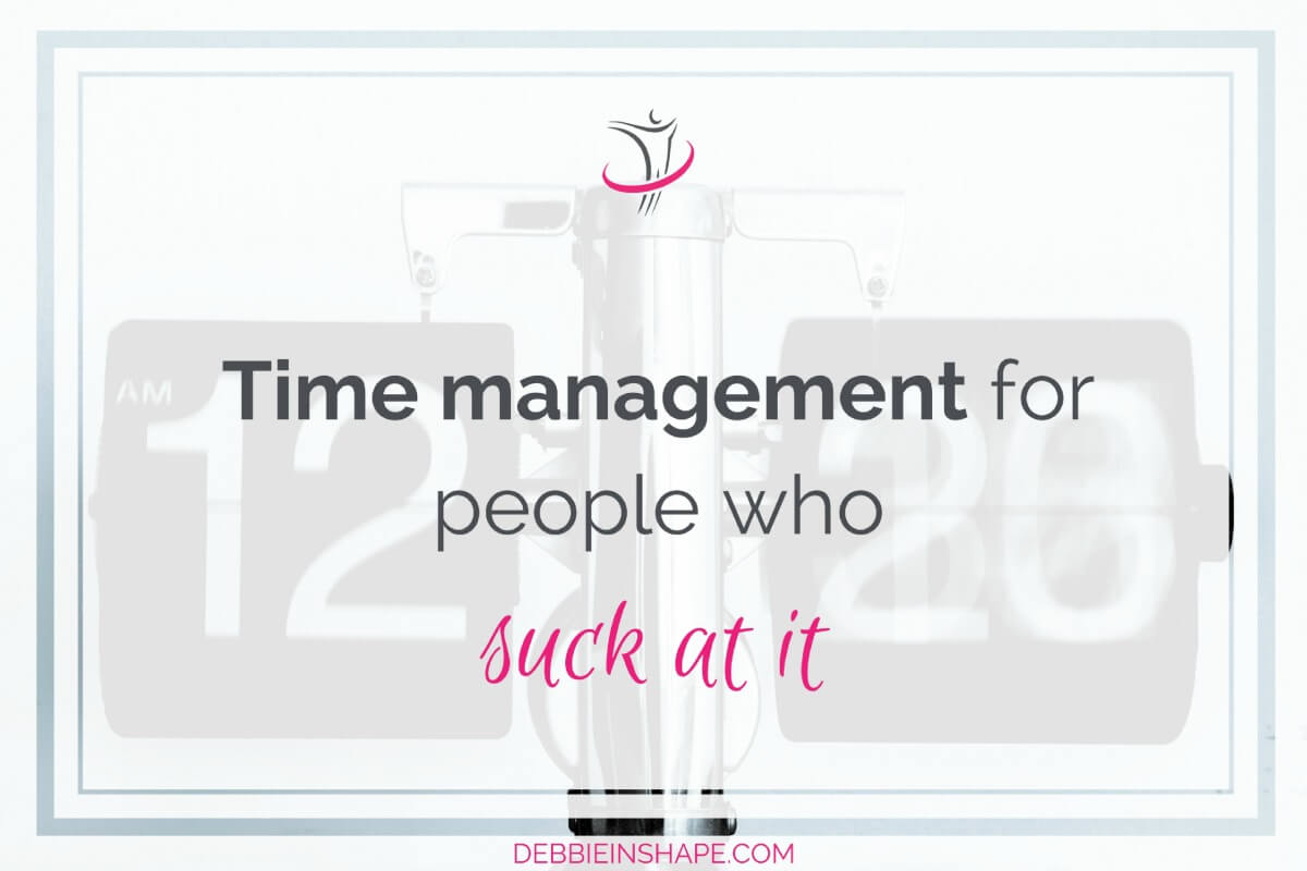 Time Management For People Who Suck At It