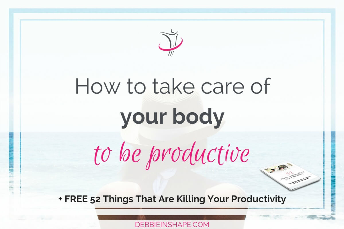 How To Take Care Of Your Body To Be Productive