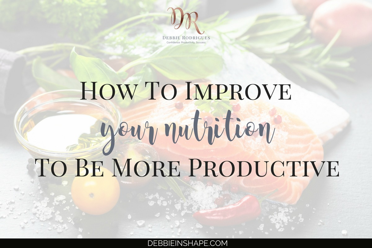 How To Improve Your Nutrition To Be More Productive