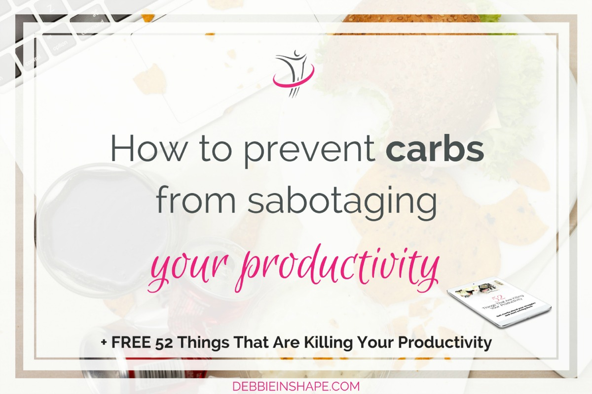 How To Prevent Carbs From Sabotaging Your Productivity