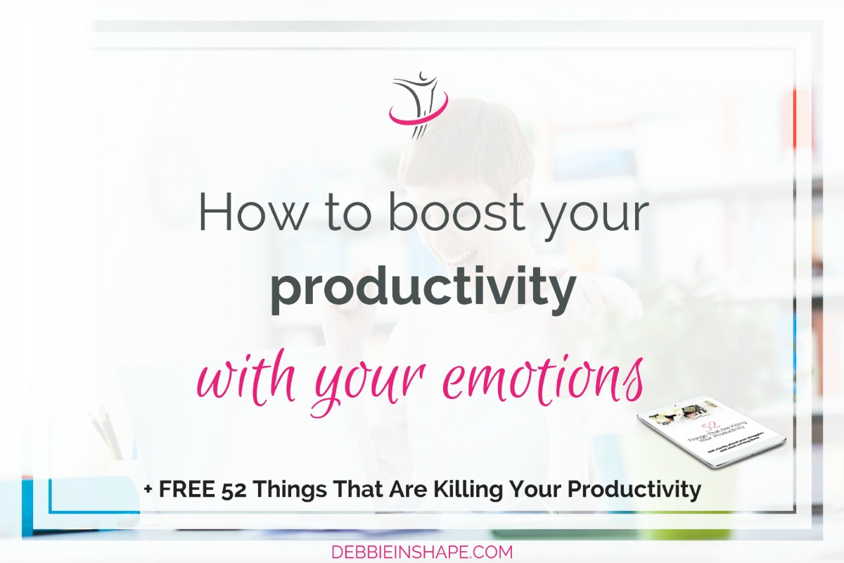 How To Boost Your Productivity With Your Emotions