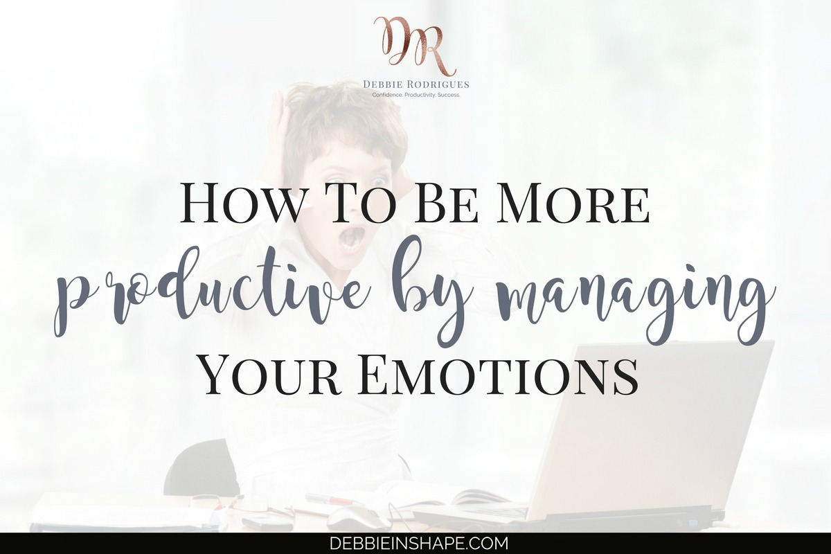 How To Be More Productive By Managing Your Emotions