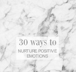 30 Ways To Nurture Positive Emotions