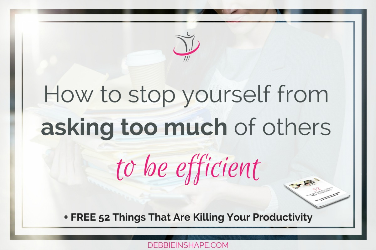 How To Stop Yourself From Asking Too Much Of Others To Be Efficient