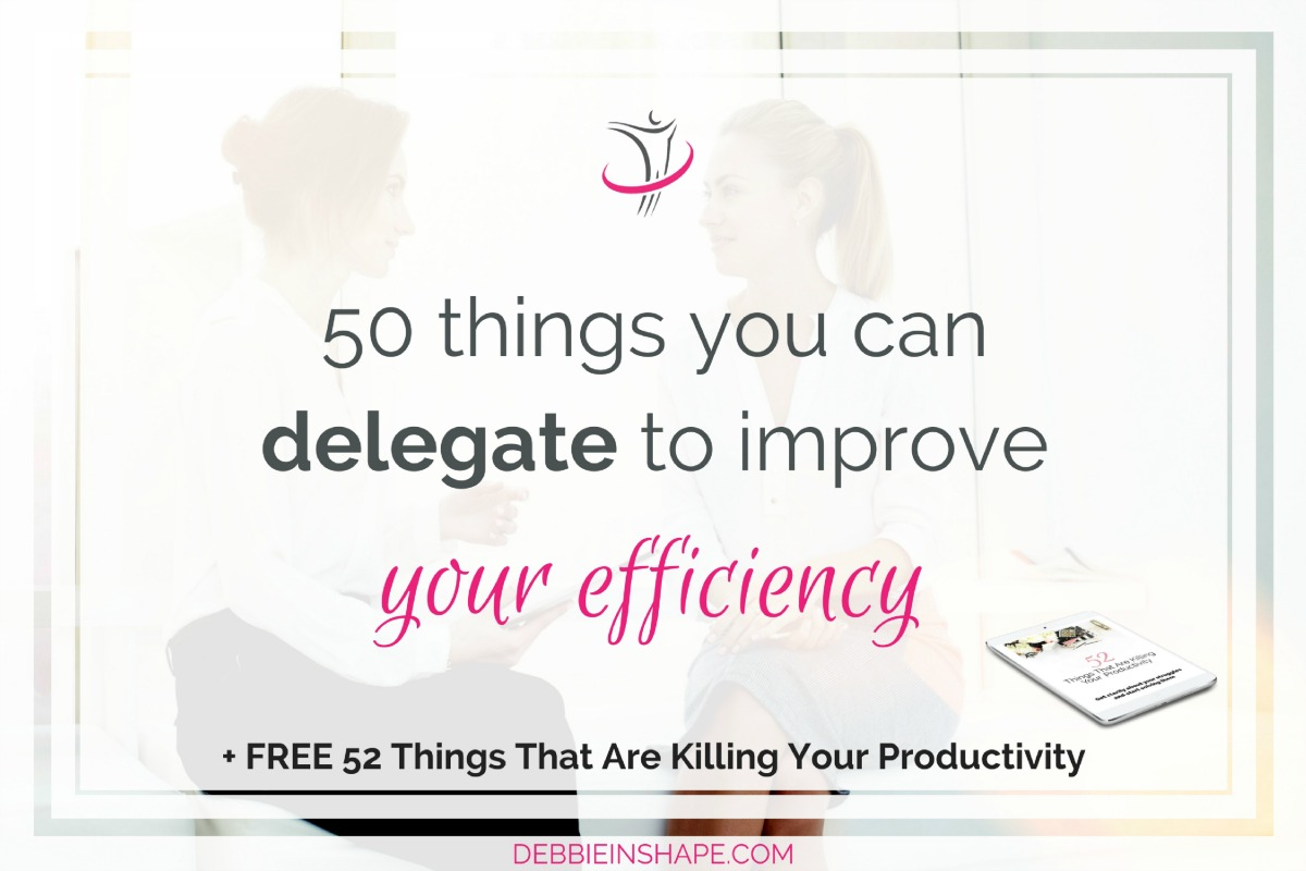50 Things You Can Delegate To Improve Your Efficiency