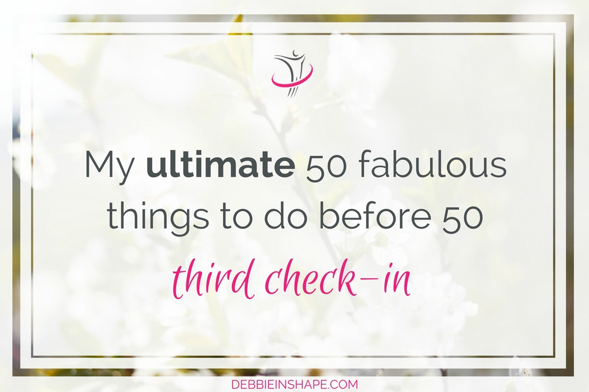 My Ultimate 50 Fabulous Things To Do Before 50 Third Check-In