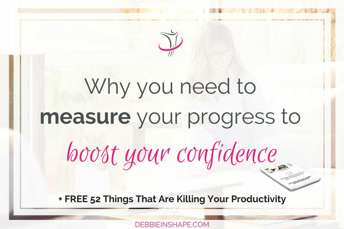 Why You Need To Measure Your Progress To Boost Your Confidence