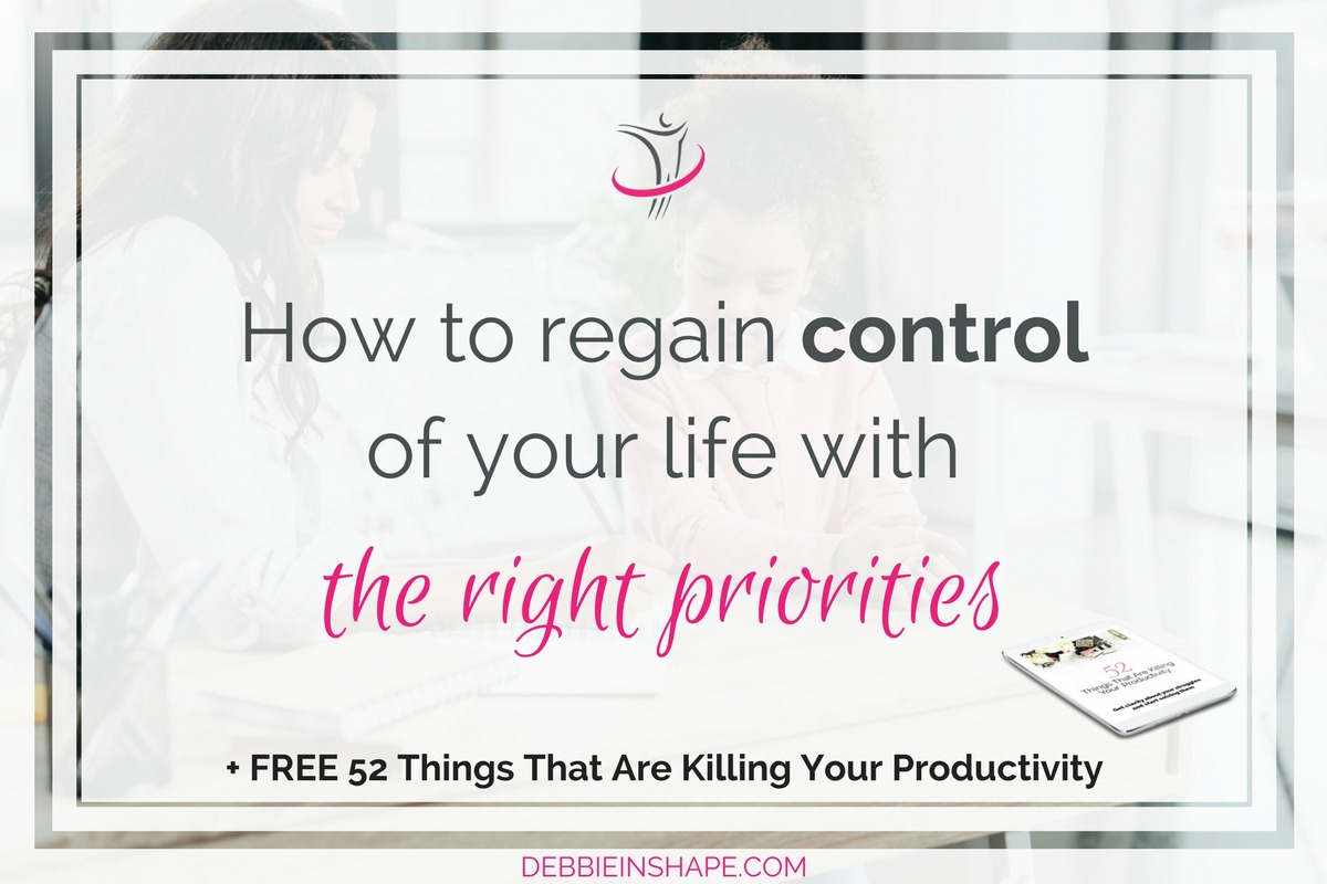 How To Regain Control Of Your Life With The Right Priorities