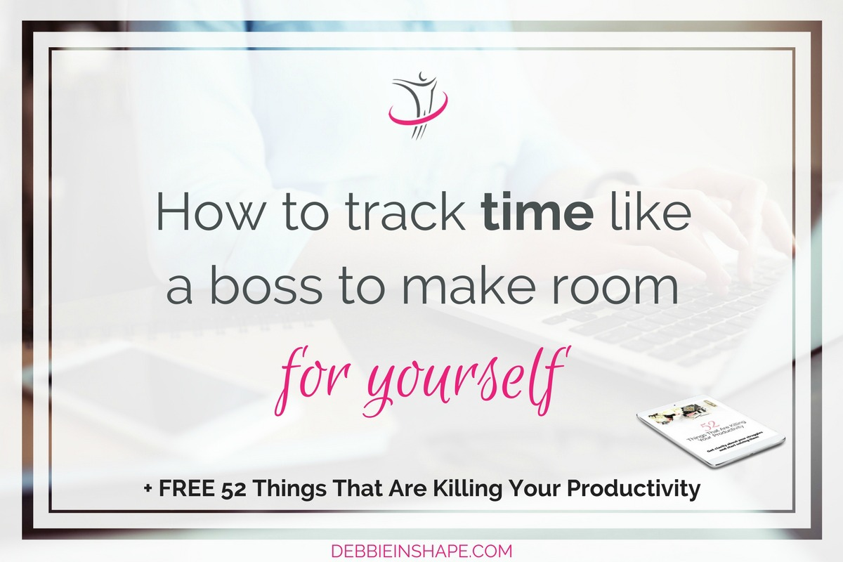 How To Track Time Like A Boss To Make Room For Yourself