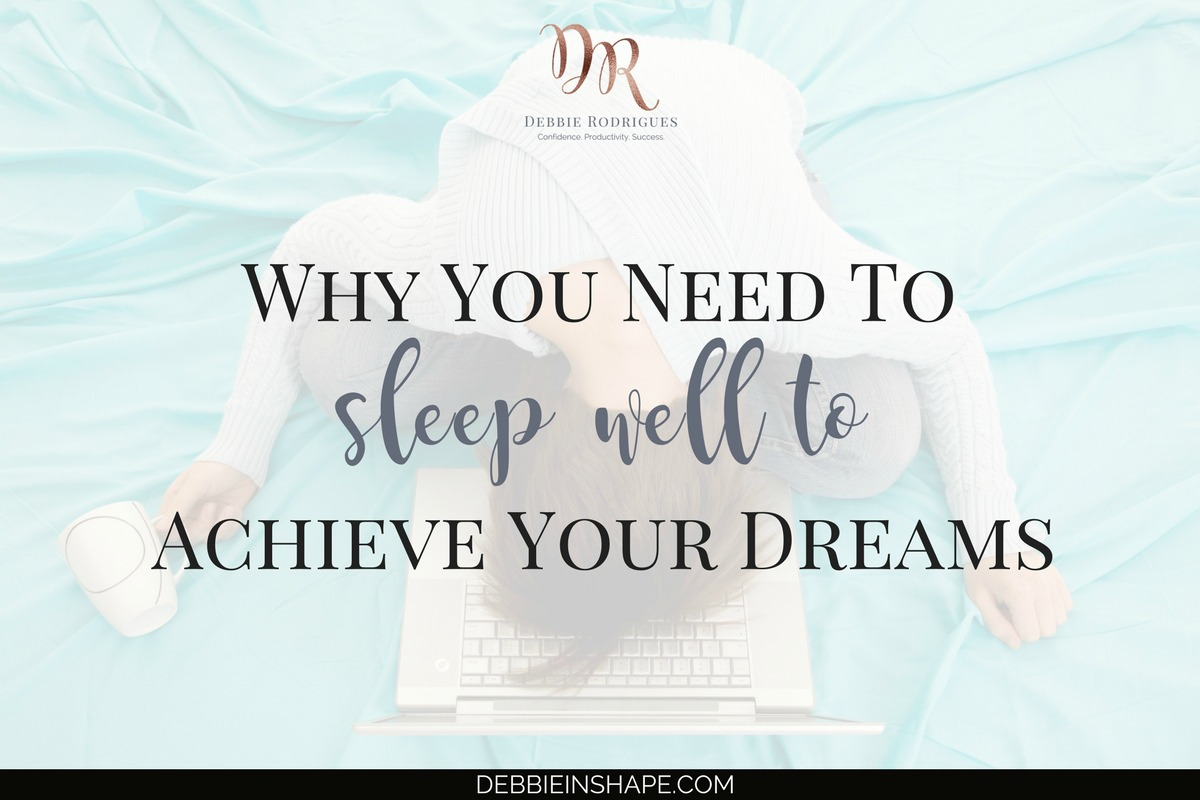 Why You Need To Sleep Well To Achieve Your Dreams