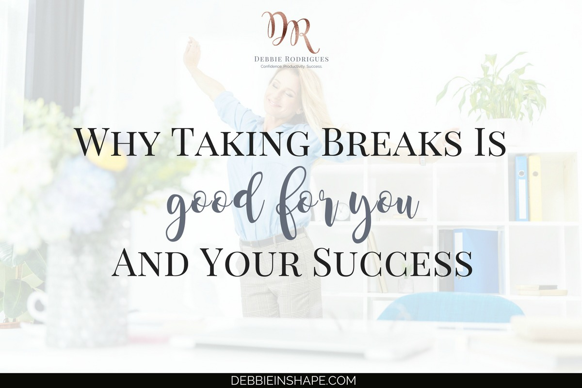 Why Taking Breaks Is Good For You And Your Success