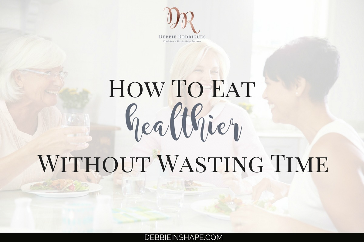 How To Eat Healthier Without Wasting Time