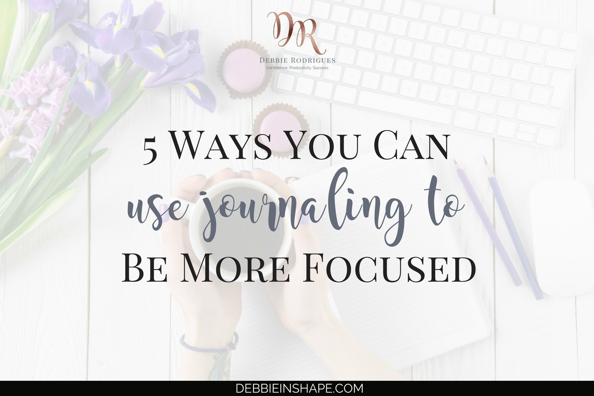 5 Ways You Can Use Journaling To Be More Focused
