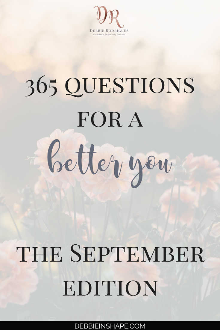 Are you ready for the 365 Questions For A Better You The September Edition? Join us any time of the year for growth and accountability. #productivity #confidence #success #personaldevelopment #journaling #prompts #365questionsforabetteryou