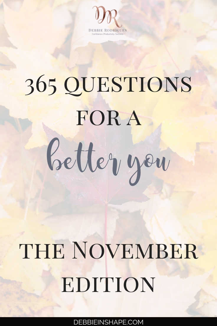 Keep the Personal Development conversation going with the 365 Questions For A Better You, the November Edition. Learn more about yourself in a relaxing and joyful way. #productivity #confidence #success #personaldevelopment #journaling #prompts #365questionsforabetteryou